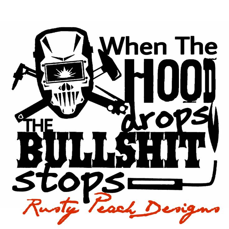 When the hood drops the bullshit stops decal welder choice of color welding weld life yeti dec