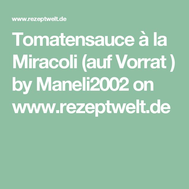 Tomatensauce à la Miracoli (auf Vorrat ) by Maneli2002 on www.rezeptwelt.de