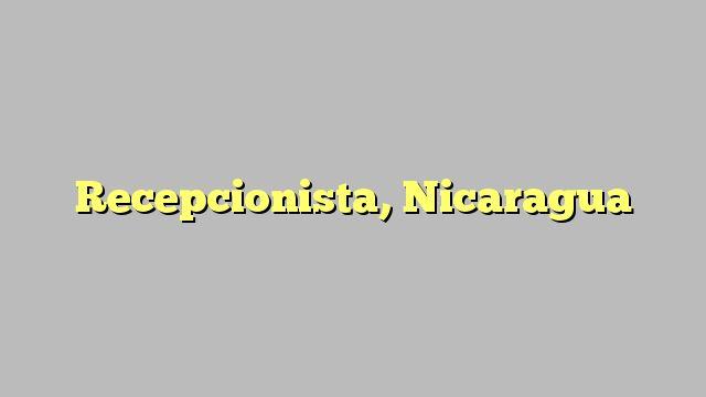 Recepcionista, Nicaragua