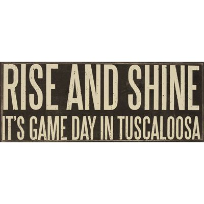 Rise And Shine It's Game Day In Tuscaloosa (SKU 1222621474) University Of Alabama Football Tailgating and Home Decor Signs
