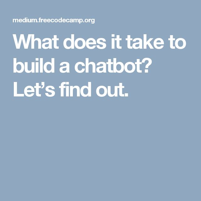 What does it take to build a chatbot? Let's find out.
