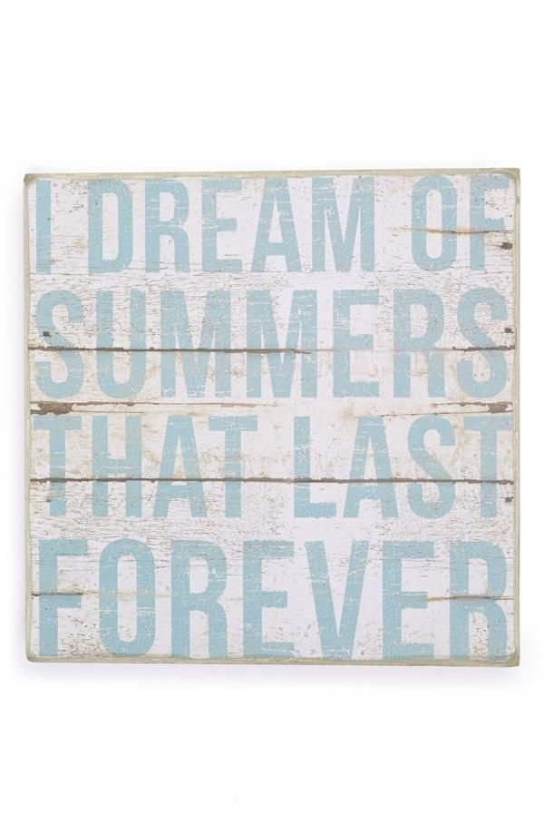 I dream of summers that last forever.