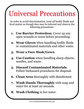 Universal precautions refer to the standard procedures that everyone should follow when dealing with potentially infected bodily fluids. Free to download and print