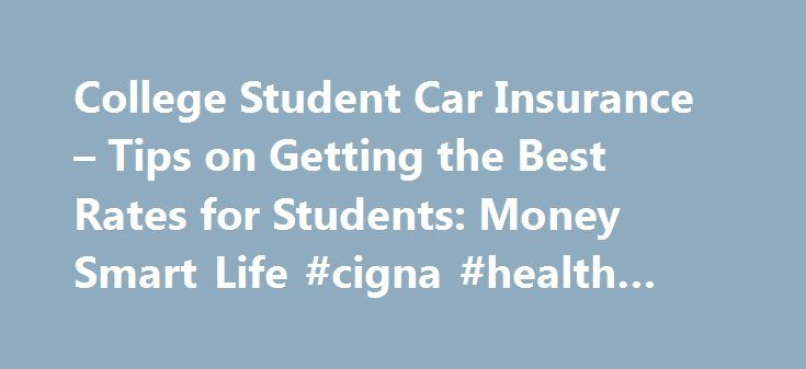 College Student Car Insurance – Tips on Getting the Best Rates for Students: Money Smart Life #cigna #health #insurance http://insurances.remmont.com/college-student-car-insurance-tips-on-getting-the-best-rates-for-students-money-smart-life-cigna-health-insurance/  #best car insurance rates # College Student Car Insurance Tips on Getting the Best Rates for Students August 14, 2008 Being young comes at a premium price when it comes to auto insurance. Insurance companies view young people…
