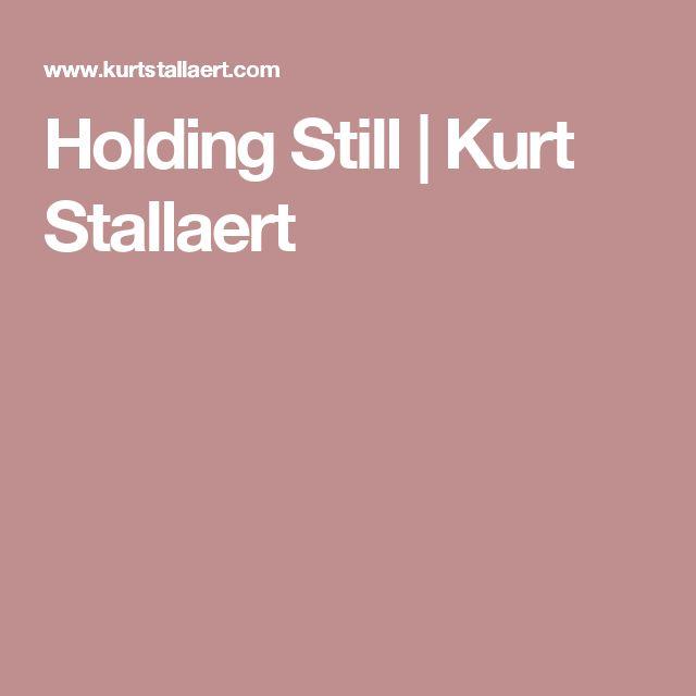 Holding Still | Kurt Stallaert