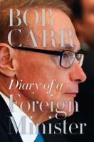 Diary of a foreign minister [electronic resource]. Bob Carr. / Bob Carr