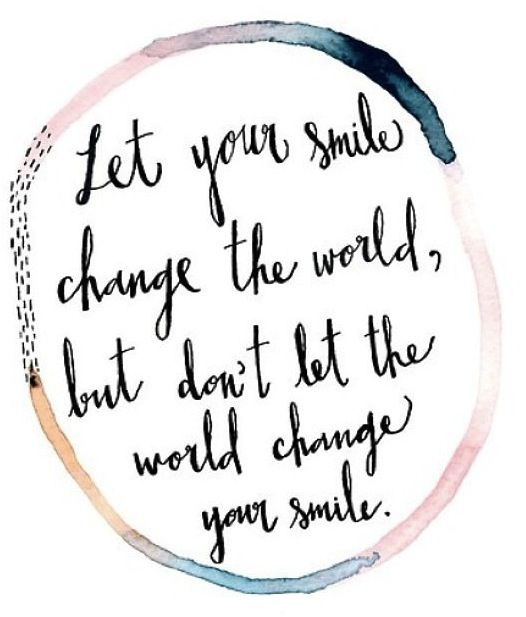 don't let the world change your smile