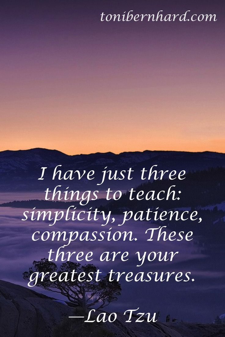 Your three greatest treasures: simplicity, patience, compassion.