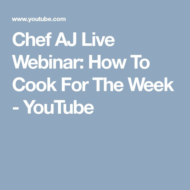 Chef Aj Live Webinar How To Cook For The Week Youtube Cooking