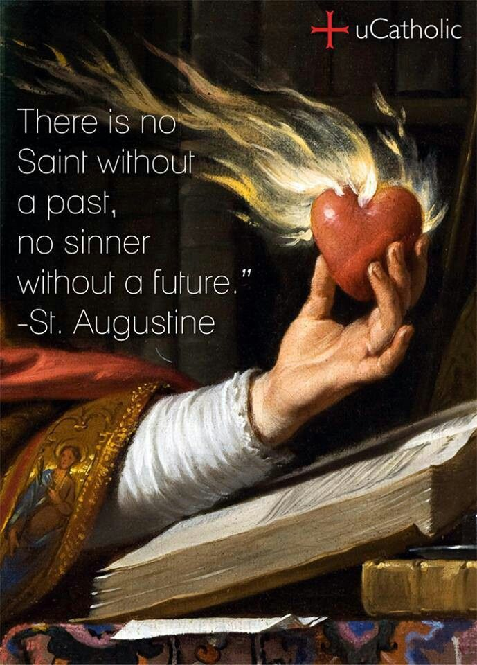 "Catholic quotes- ""There is no Saint without a past, no sinner without a future.""~ St. Augustine                                                                                                                                                      More"