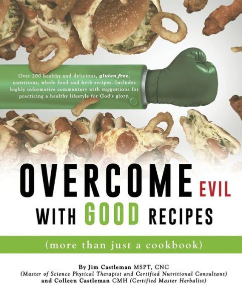 OVERCOME EVIL WITH GOOD RECIPES (more than just a cookbook)