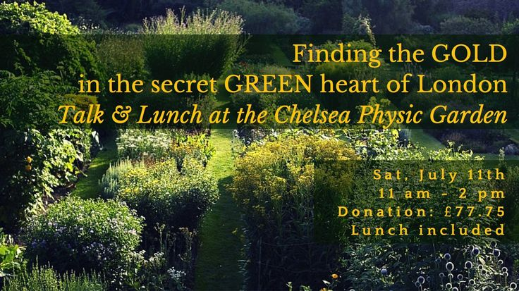 Finding the Gold in the secret Green heart of London: Sat, July 11th 11 am - 2 pm Donation: £77.75 Lunch included