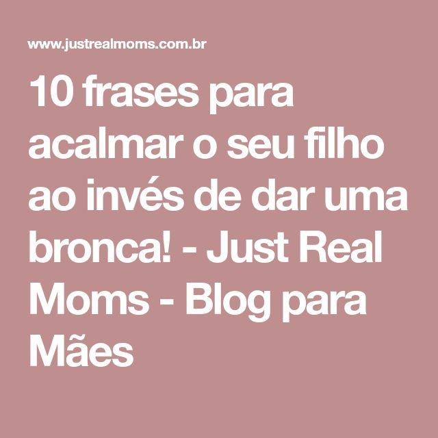 10 frases para acalmar o seu filho ao invés de dar uma bronca! - Just Real Moms - Blog para Mães