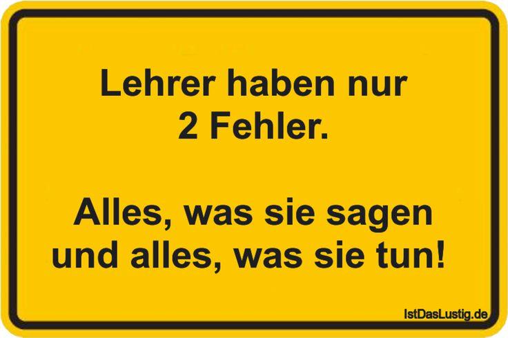 Lehrer haben nur 2 Fehler.  Alles, was sie sagen und alles, was sie tun!  ... gefunden auf https://www.istdaslustig.de/spruch/2408 #lustig #sprüche #fun #spass