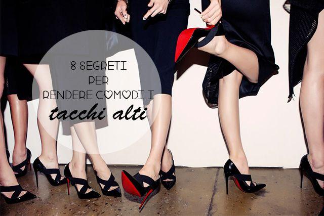 """Un post per chi """"i tacchi fanno male"""", 8 consigli per rendere più comodi i tacchi alti e per """"fare pace"""" con uno degli accessori più sexy che esistano."""