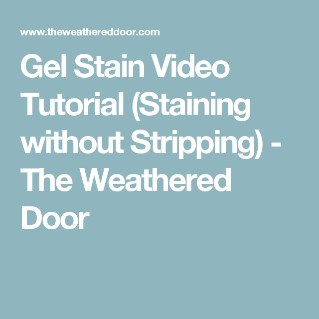 Gel Stain Video Tutorial (Staining without Stripping) - The Weathered Door