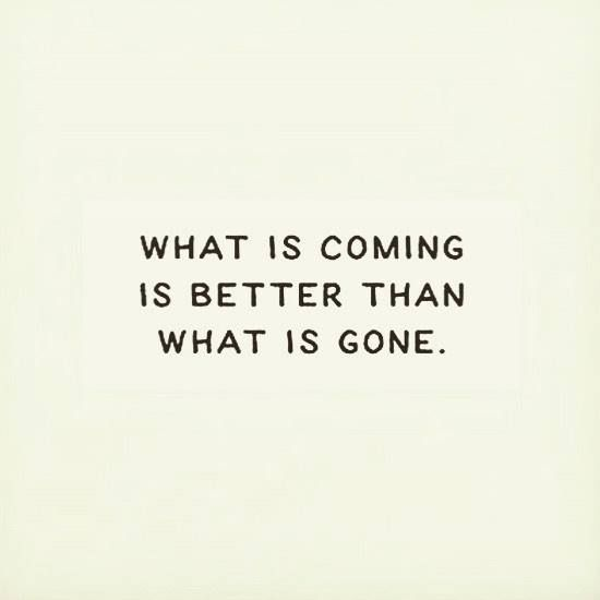 Whatever is coming is better than what is gone.  : @kelly_loves_healthy_living http://ift.tt/2hykMXI #positivity #inspiration