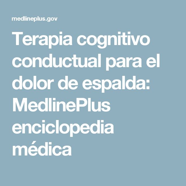 Terapia cognitivo conductual para el dolor de espalda: MedlinePlus enciclopedia médica