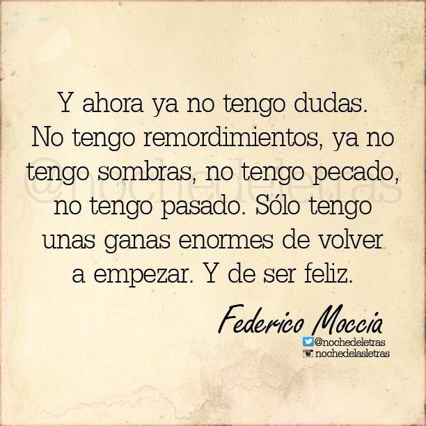 〽️ Y ahora ya no tengo dudas. Sólo tengo unas ganas enormes de volver a ser feliz...Federico Moccia