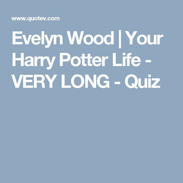 Evelyn Wood   Your Harry Potter Life - VERY LONG - Quiz