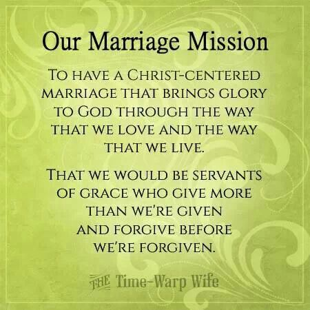 Marriage Mission - To have a Christ centered marriage that brings glory to God through the way that we love and the way that we live ...