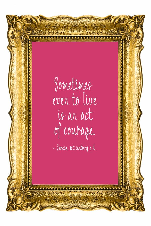 Courage - sometimes just to live is....  Quotations | My favorite 23 #Quotation of the day