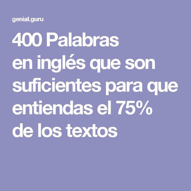 400 Palabras eninglés que son suficientes para que entiendas el75% delos textos