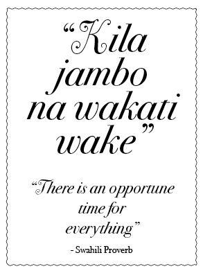 kila jambo (i)na wakati wake.  sefl determination  kujichagulia.