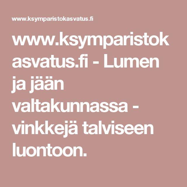 www.ksymparistokasvatus.fi - Lumen ja jään valtakunnassa - vinkkejä talviseen luontoon.
