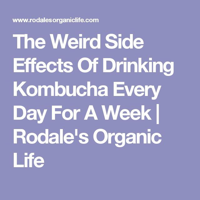 The Weird Side Effects Of Drinking Kombucha Every Day For A Week | Rodale's Organic Life