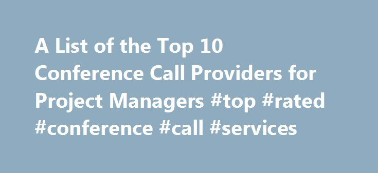 A List of the Top 10 Conference Call Providers for Project Managers #top #rated #conference #call #services http://retail.nef2.com/a-list-of-the-top-10-conference-call-providers-for-project-managers-top-rated-conference-call-services/  # Top 10 Conference Call Providers AT T Connect – AT T is a thoroughly established provider of telecommunications, including conference calling. AT T Connect integrates data and video into their audio conferencing. With a full range of optional features, there…