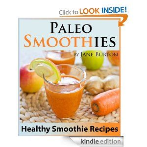 Delicious Paleo Smoothie Book: Healthy Smoothie Recipes with Over 60 Nutritious Paleo Fruit, Vegetable, Protein and Dairy Free Smoothies
