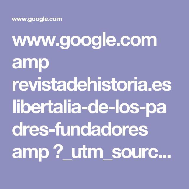 www.google.com amp revistadehistoria.es libertalia-de-los-padres-fundadores amp ?_utm_source=1-2-2