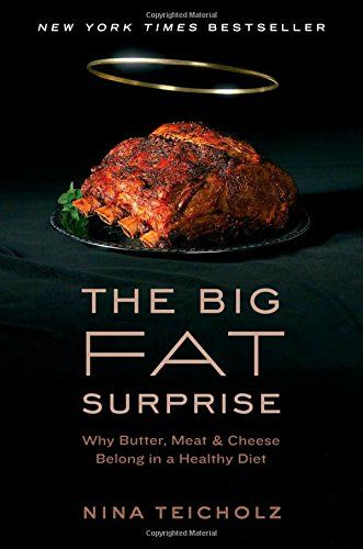 The Big Fat Surprise: Why Butter, Meat and Cheese Belong ...