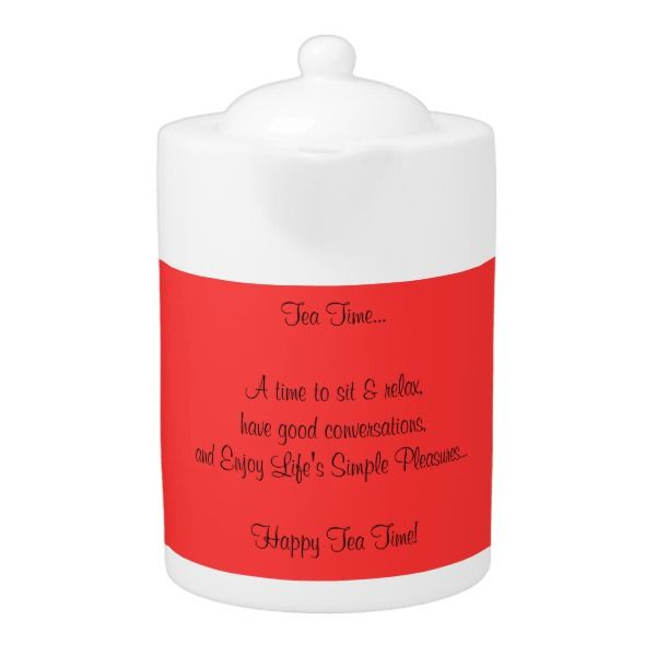 Happy Tea Time Quote Porcelain Red White Teapot.  Customize it to change background red color to your favorite color or to match your decor.  Original Poem design by TamiraZDesigns.