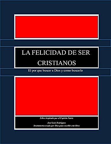 LA FELICIDAD DE SER CRISTIANO: El por que buscar a Dios y como buscarlo, http://www.amazon.es/dp/B01M1708P8/ref=cm_sw_r_pi_awdl_x_uCy8xb7R2Q31T
