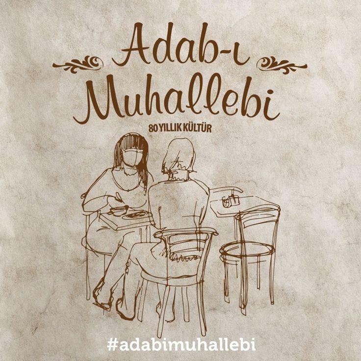 Adab-ı Muhallebi; tatlı yiyip, tatlı konuşmaktır.
