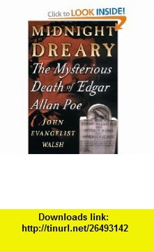 Midnight Dreary The Mysterious Death of Edgar Allan Poe (9780312227326) John Evangelist Walsh , ISBN-10: 0312227329  , ISBN-13: 978-0312227326 ,  , tutorials , pdf , ebook , torrent , downloads , rapidshare , filesonic , hotfile , megaupload , fileserve