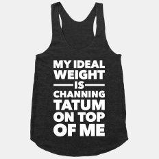 Thanks 'manda Ahh.. I need  Ideal Weight (Channing Tatum) | HUMAN | T-Shirts, Tanks, Sweatshirts and Hoodies