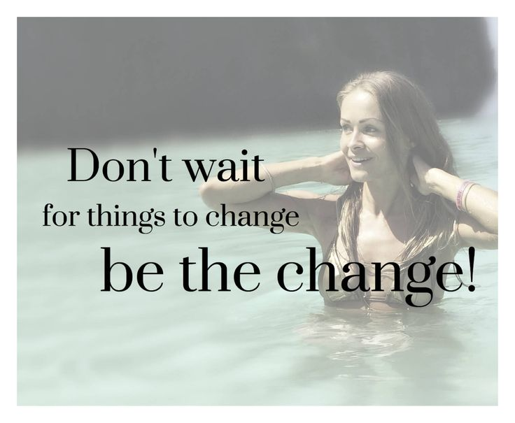 Don't wait for things to change - be the change! | KarolinaKærsner.com