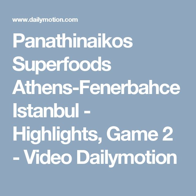 Panathinaikos Superfoods Athens-Fenerbahce Istanbul - Highlights, Game 2 - Video Dailymotion