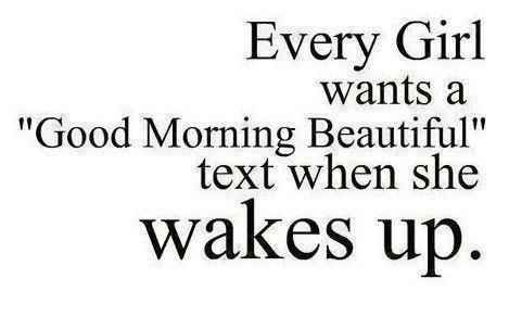 Every girl want a morning beautiful SMS whn she wakes up.