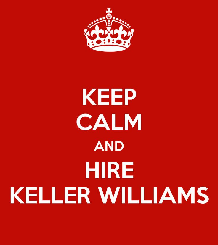 KEEP CALM AND HIRE KELLER WILLIAMS