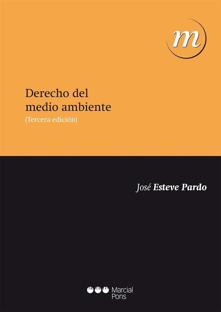 Derecho del medio ambiente / José Esteve Pardo. 3ª ed. Marcial Pons, 2014