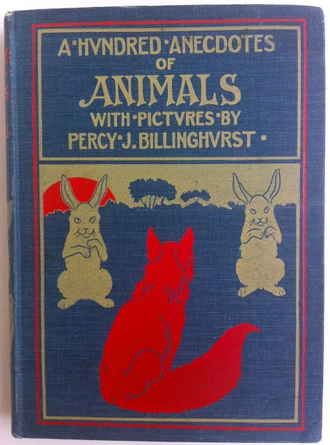 A Hundred Anecdotes of Animals, with Pictures by Percy J. Billinghurst, London & New York: John Lane, The Bodley Head 1901 | Beautiful Antique Books