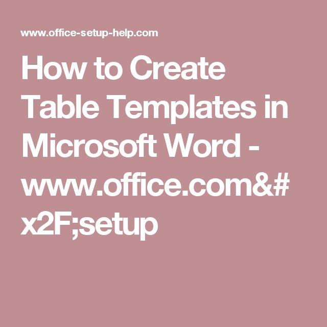 How to Create Table Templates in Microsoft Word - www.office.com/setup