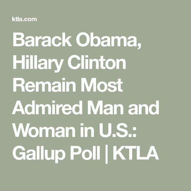 Barack Obama, Hillary Clinton Remain Most Admired Man and Woman in U.S.: Gallup Poll | KTLA