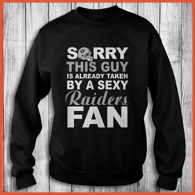 Oakland Raiders Fan - Sorry This Guy Is Already Taken By A Sexy Shirt