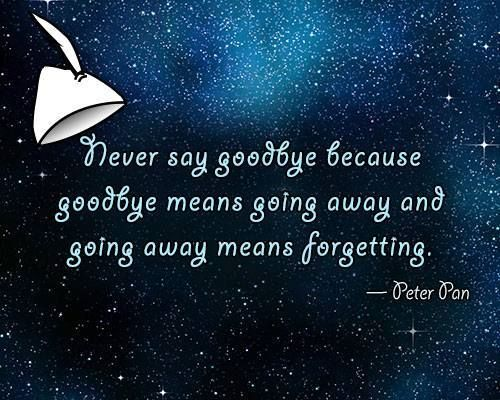 peter pan goodbye quote -- Find the perfect quote from our hand-picked collection of inspiring words and share the best motivational words collection. Positive thoughts, great advice and ideas. #quote #Life #inspiration #motivation