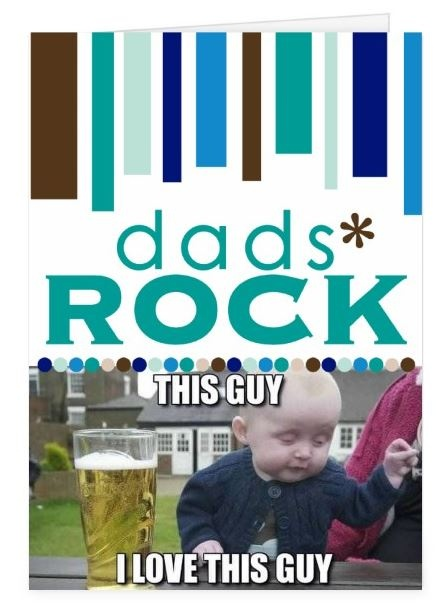 Make your dad smile with a drunk baby meme card. #FathersDay #Meme